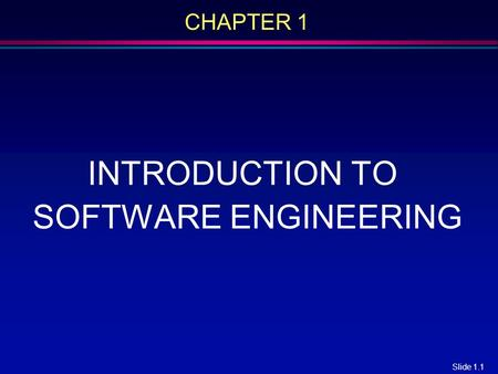 Slide 1.1 CHAPTER 1 INTRODUCTION TO SOFTWARE ENGINEERING.
