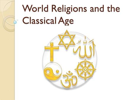 World Religions and the Classical Age
