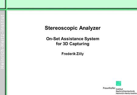 Stereoscopic Analyzer On-Set Assistance System for 3D Capturing Frederik Zilly.