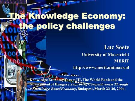 The Knowledge Economy: the policy challenges Luc Soete University of Maastricht MERIT  Knowledge Economy Forum III, The World.