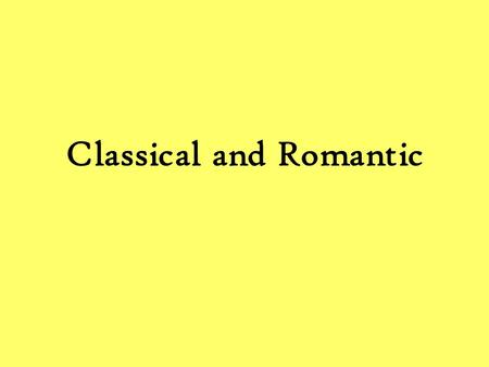 Classical and Romantic. Classical Mozart HaydnBeethoven Boccherini Great Classical Composers.