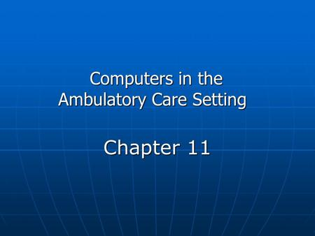 Chapter 11 Computers in the Ambulatory Care Setting.