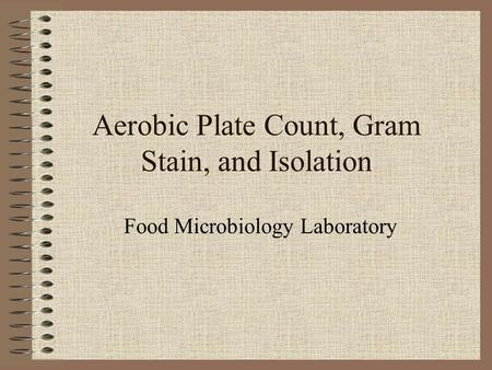 Aerobic Plate Count, Gram Stain, and Isolation Food Microbiology Laboratory.