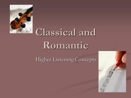Classical and Romantic Higher Listening Concepts.