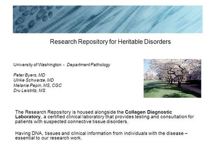 Research Repository for Heritable Disorders University of Washington - Department Pathology Peter Byers, MD Ulrike Schwarze, MD Melanie Pepin, MS, CGC.