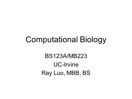 Computational Biology BS123A/MB223 UC-Irvine Ray Luo, MBB, BS.