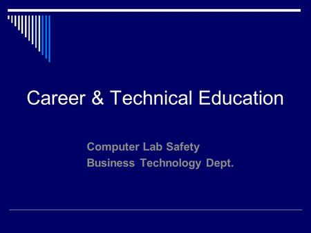 Career & Technical Education Computer Lab Safety Business Technology Dept.