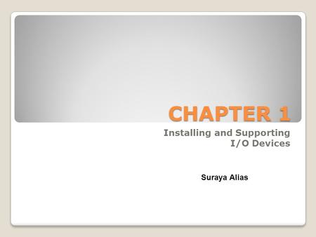 CHAPTER 1 Installing and Supporting I/O Devices Suraya Alias.