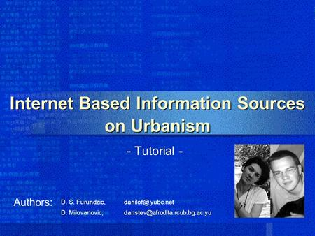 Internet Based Information Sources on Urbanism - Tutorial - Authors: D. Milovanovic, D. S. Furundzic, yubc.net.