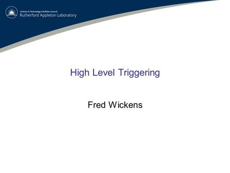 High Level Triggering Fred Wickens. 2 High Level Triggering (HLT) Introduction to triggering and HLT systems –What is Triggering –What is High Level Triggering.