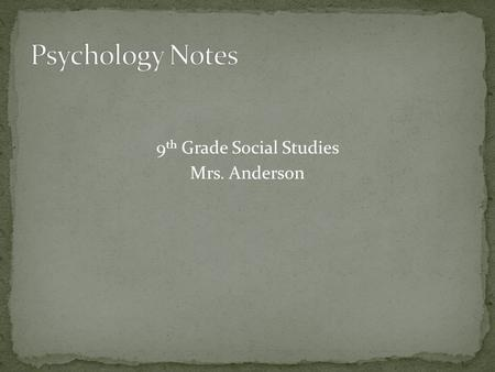 9 th Grade Social Studies Mrs. Anderson. I. Definition of psychology II. Definition of psychologist III. Subfields in psychology IV. Things psychologists.