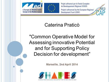 "Caterina Praticò Common Operative Model for Assessing innovative Potential and for Supporting Policy Decision for development"" Marseille, 2nd April 2014."