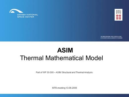 ASIM Thermal Mathematical Model Part of WP 30-500 – ASIM Structural and Thermal Analysis. MTR-meeting 13-06-2008.