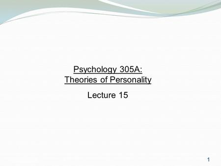Psychology 3051 Psychology 305A: Theories of Personality Lecture 15 1.