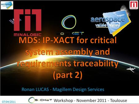 Workshop - November 2011 - Toulouse Ronan LUCAS - Magillem Design Services 07/04/2011.