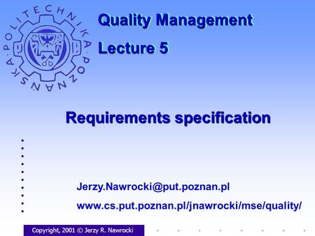 Requirements specification Copyright, 2001 © Jerzy R. Nawrocki  Quality Management.