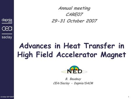 October 30 th 2007 1 Advances in Heat Transfer in High Field Accelerator Magnet B. Baudouy CEA/Saclay - Dapnia/SACM Annual meeting CARE07 29-31 October.