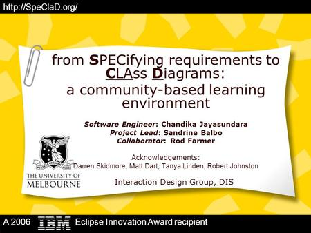 A 2006 Eclipse Innovation Award recipient  from SPECifying requirements to CLAss Diagrams: a community-based learning environment Software.