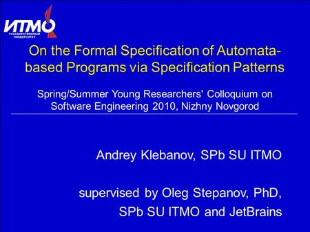 On the Formal Specification of Automata- based Programs via Specification Patterns Spring/Summer Young Researchers' Colloquium on Software Engineering.