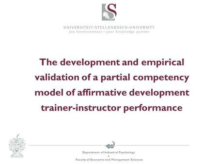 Department of Industrial Psychology  Faculty of Economic and Management Sciences The development and empirical validation of a partial competency model.