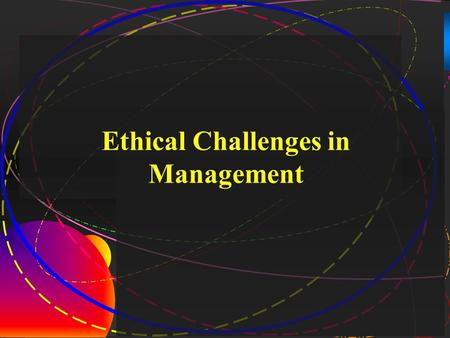 1 Ethical Challenges in Management. 2 Ethical Responsibility  The use of IT presents major security challenges, poses serious ethical questions, and.