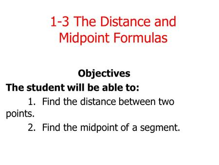 1-3 The Distance and Midpoint Formulas