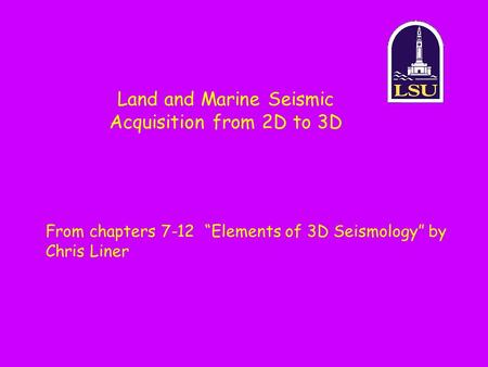 Land and Marine Seismic Acquisition from 2D to 3D