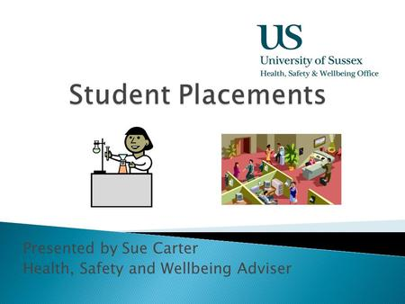 Presented by Sue Carter Health, Safety and Wellbeing Adviser.