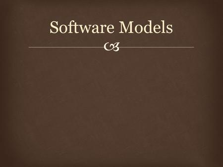  Software Models.  A software life-cycle model is a descriptive and diagrammatic representation of the software life-cycle. This includes a series of.