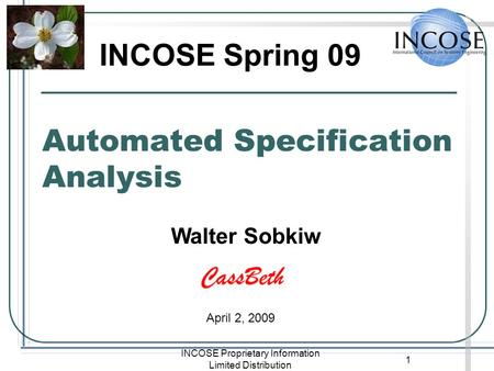 INCOSE Proprietary Information Limited Distribution 1 Automated Specification Analysis Walter Sobkiw INCOSE Spring 09 April 2, 2009.