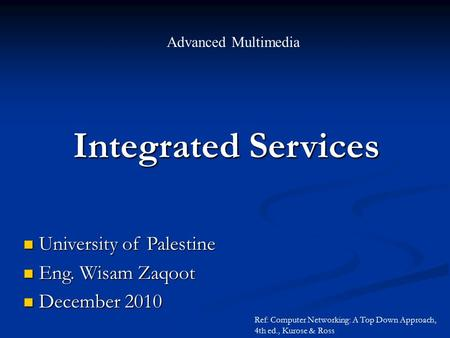 Integrated Services Advanced Multimedia University of Palestine University of Palestine Eng. Wisam Zaqoot Eng. Wisam Zaqoot December 2010 December 2010.