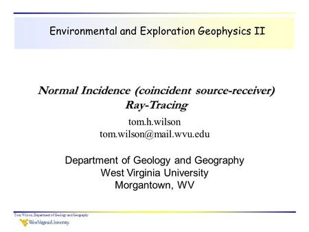 Tom Wilson, Department of Geology and Geography Environmental and Exploration Geophysics II tom.h.wilson Department of Geology.