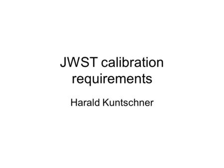 "JWST calibration requirements Harald Kuntschner. JWST - an overview NIRCam –0.6-5 microns –FoV: 2.16x4.4 arcmin (0.0317"" for short band and 0.0648"" for."