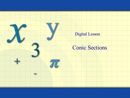 Conic Sections Digital Lesson. Copyright © by Houghton Mifflin Company, Inc. All rights reserved. 2 Conic Sections Conic sections are plane figures formed.