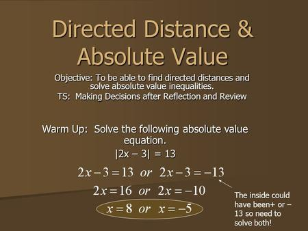 Directed Distance & Absolute Value Objective: To be able to find directed distances and solve absolute value inequalities. TS: Making Decisions after Reflection.