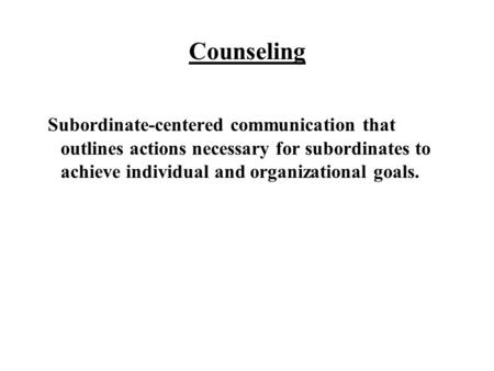 Counseling Subordinate-centered communication that outlines actions necessary for subordinates to achieve individual and organizational goals.