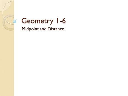 Geometry 1-6 Midpoint and Distance. Vocabulary Coordinate Plane- a plane divided into four regions by a horizontal line (x-axis) and a vertical line (y-axis).