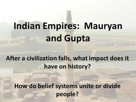 Indian Empires: Mauryan and Gupta