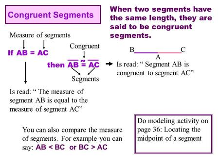 When two segments have the same length, they are said to be congruent segments. If AB = AC Measure of segments Congruent Segments then AB = AC A BC Is.