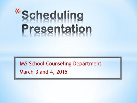 IMS School Counseling Department March 3 and 4, 2015.
