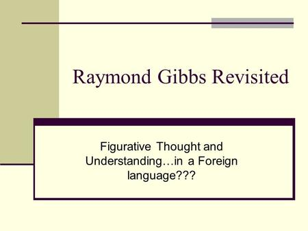 Raymond Gibbs Revisited Figurative Thought and Understanding…in a Foreign language???