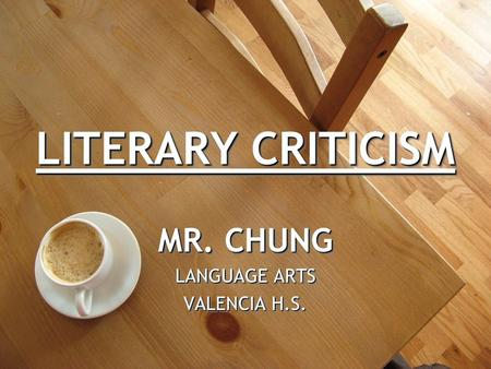 LITERARY CRITICISM MR. CHUNG LANGUAGE ARTS VALENCIA H.S. MR. CHUNG LANGUAGE ARTS VALENCIA H.S.