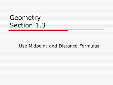 Geometry Section 1.3 Use Midpoint and Distance Formulas.
