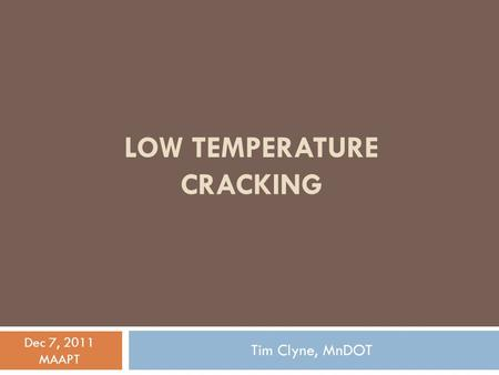 LOW TEMPERATURE CRACKING Tim Clyne, MnDOT Dec 7, 2011 MAAPT.