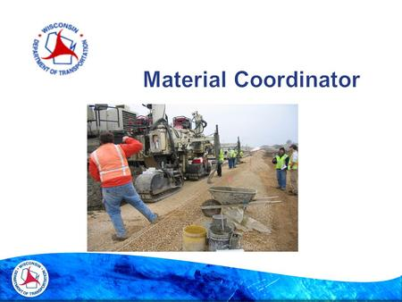 Importance of Material Coordinators  Spec Requirement  CMM Requirement  General Description of Training  Materials Coordinator Learning Objectives.