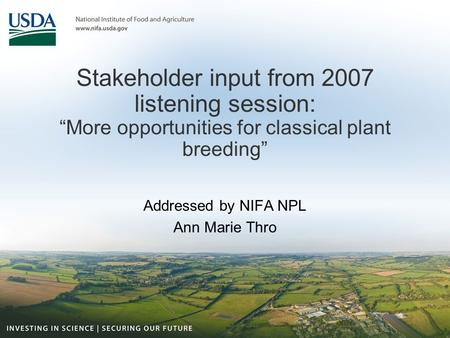 "Stakeholder input from 2007 listening session: ""More opportunities for classical plant breeding"" Addressed by NIFA NPL Ann Marie Thro."