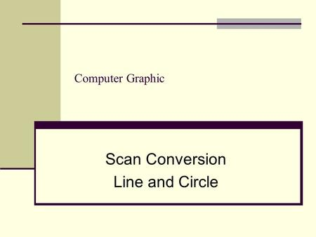 Scan Conversion Line and Circle