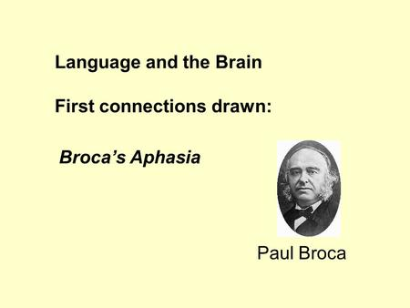 Broca's Aphasia Paul Broca Language and the Brain First connections drawn: