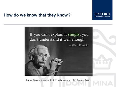 How do we know that they know? Steve Darn - Atayurt ELT Conference – 16th March 2013.