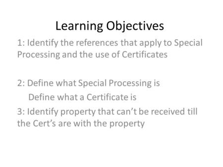 Learning Objectives 1: Identify the references that apply to Special Processing and the use of Certificates 2: Define what Special Processing is Define.